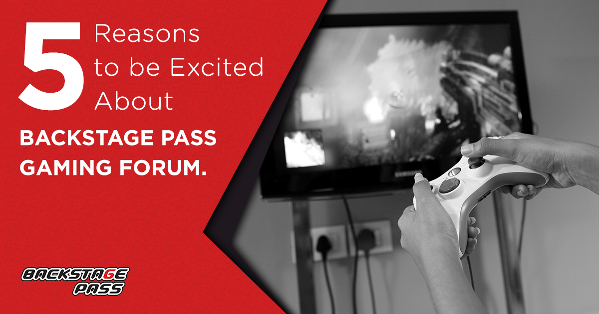 Five Reasons to be Excited About Backstage Pass Gaming Forum
