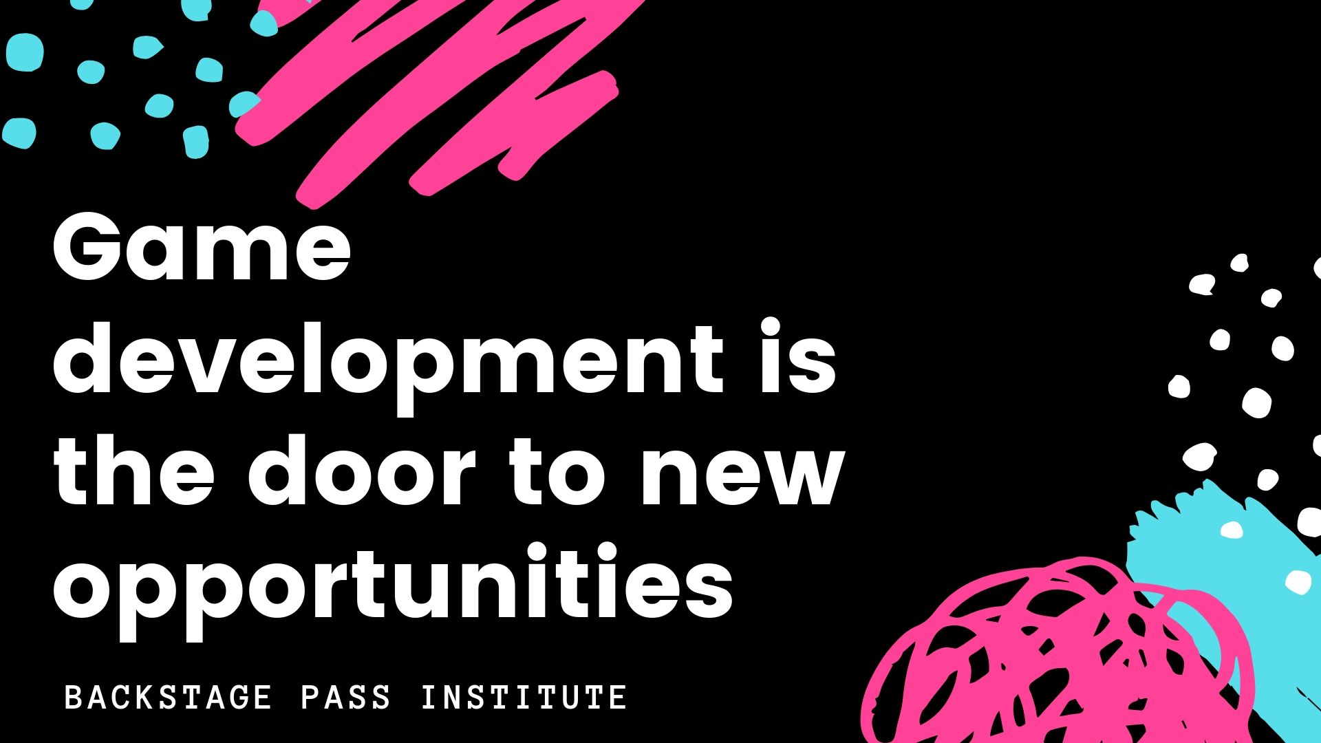 Game development is the door to new opportunities